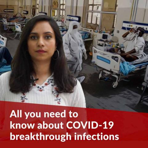 All you need to know about COVID-19 vaccine breakthrough infections